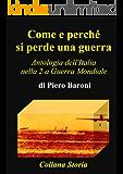 Come e perché si perde una guerra - Antologia dell'Italia nella 2.a Guerra Mondiale (Storia Vol. 1)