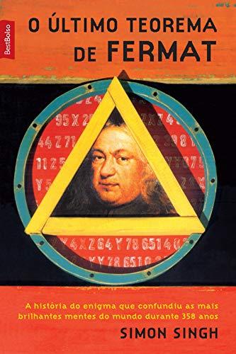 O último teorema de Fermat: A história do enigma que confundiu as mais brilhantes mentes do mundo durante 358 anos