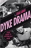 Dyke Drama, Leslie Lange and Terri Fabris, 1555838936