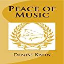 Peace of Music Audiobook by Denise Kahn Narrated by Denise Kahn