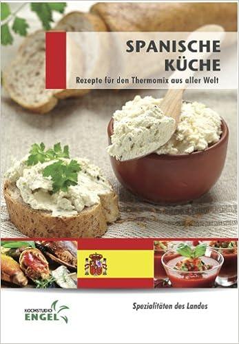 Spanische Küche: Rezepte für den Thermomix aus aller Welt: Amazon.de ...