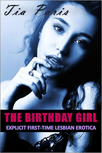 The Birthday Girl: Explicit First-Time Lesbian Erotica (Curiously Broken Book 1)