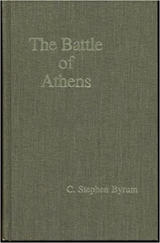 The Battle Of Athens C Stephen Byrum 9780874111590 Amazon Com Books