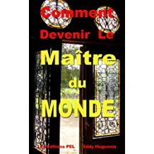 Comment Devenir le Maître du Monde (French Edition)