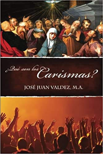 Que son los Carismas? (Spanish Edition): Jose Juan Valdez: 9781500536084: Amazon.com: Books