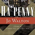 Ha'Penny: Small Change, Book 2   Jo Walton