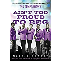 Ain't Too Proud to Beg: The Troubled Lives and Enduring Soul of the Temptations book cover