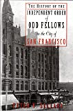 The History of the Independent Order of Odd Fellows in the City San Francisco 9780979917400
