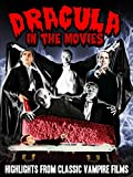 Dracula in the Movies: Highlights From Classic Vampire Films