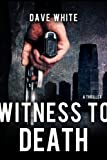 Witness to Death by Dave White front cover