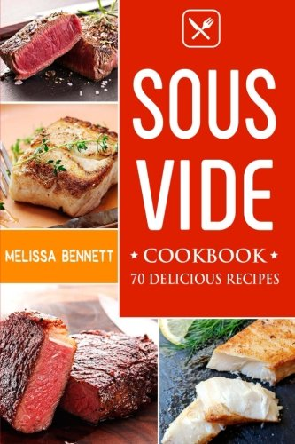 The Complete Sous Vide Cookbook (70 easy & delicious recipes) by Melissa Bennett