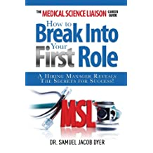 The Medical Science Liaison Career Guide: How to Break Into Your First Role: A Hiring Manager Reveals the Secrets for Success!