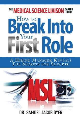 The Medical Science Liaison Career Guide: How to Break Into Your First Role: A Hiring Manager Reveals the Secrets for Success! Pdf