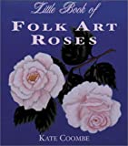 The Little Book of Folk Art Roses
