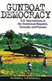 Front cover for the book Gunboat Democracy: U.S. Interventions in the Dominican Republic, Grenada, and Panama by Russell Crandall