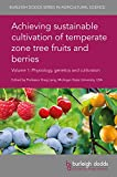 img - for Achieving sustainable cultivation of temperate zone tree fruits and berries Volume 1: Physiology, genetics and cultivation (Burleigh Dodds Series in Agricultural Science) book / textbook / text book