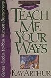 Teach Me Your Ways, Kay Arthur, 1565072049