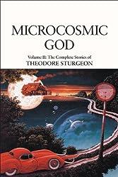 Microcosmic God: The Complete Stories of Theodore Sturgeon, Volume II