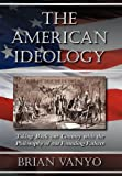 The American Ideology : Taking Back Our Country with the Philosophy of Our Founding Fathers, Vanyo, Brian, 0983193304