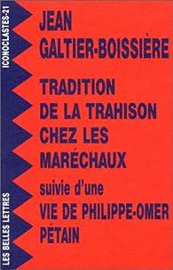 Tradition de la trahison chez les maréchaux suivi d'une 'Vie de Philippe-Omer Pétain' par Jean Galtier-Boissière