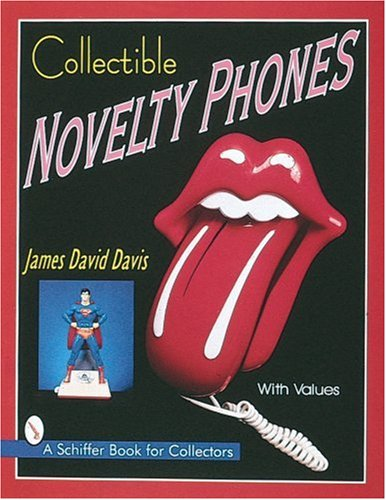 (Collectible Novelty Phones: If Mr. Bell Could See Me Now (Schiffer Book for Collectors))