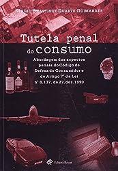 Tutela Penal Do Consumo: Abordagem DOS Aspectos Penais Do Codigo de Defesa Do Consumidor E Do Artigo 7o. Da Lei No. 8,137, de 27.Dez.1990 (Portuguese Edition)
