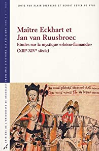 Maître Eckhart et Jan van Ruusbroec : Etudes sur la mystique par Alain Dierkens