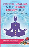 Crystal Healing and the Human Energy Field a Beginners Guide, Marion McGeough, 149371144X