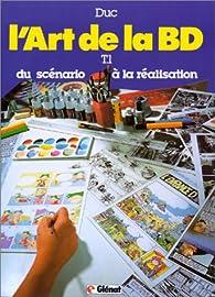 L'art de la BD, tome 1 : Du scénario à la réalisation par Bernard Duc