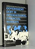img - for Government Debt in International Financial Markets (A Publication of the Graduate Institute of International Studies, Geneva) book / textbook / text book