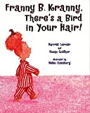 Franny B. Kranny, There's a Bird in Your Hair! by Lerner, Harriet, Goldhor, Susan (2001) Hardcover