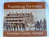 Vanishing Gwinnett, W. Dorsey Stancil, 0914923048