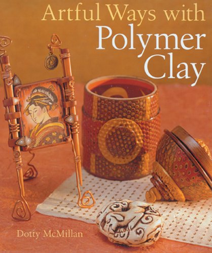 Artful Ways with Polymer Clay by Sterling