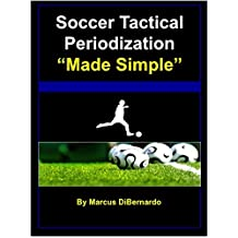Soccer Tactical Periodization Made Simple: A Soccer Coaching Model