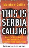 Front cover for the book This Is Serbia Calling: Rock and Roll Radio and Belgrade's Underground Resistance by Matthew Collin