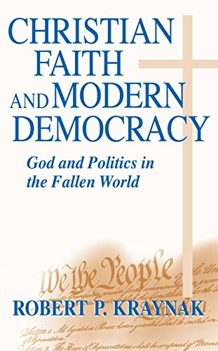 Christian Faith and Modern Democracy: God and Politics in the Fallen World (Frank M. Covey, Jr. Loyola Lectures in Polit