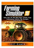 Farming Simulator 19 Game, Xbox, PC, PS4, Mods, Maps, Animals, Crops, Achievements, Vehicles, Tips, Strategies, Guide Unofficial