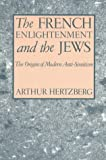 The French Enlightenment and the Jews : The Origins of Modern Anti-Semitism, Hertzberg, Arthur, 0231073852