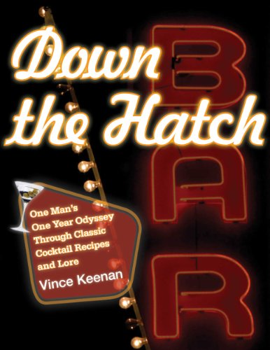 Down the Hatch: One Man's One Year Odyssey Through Classic Cocktail Recipes and Lore by Vince Keenan
