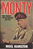 Monty: Final Years of the Field-Marshal, 1944-1976