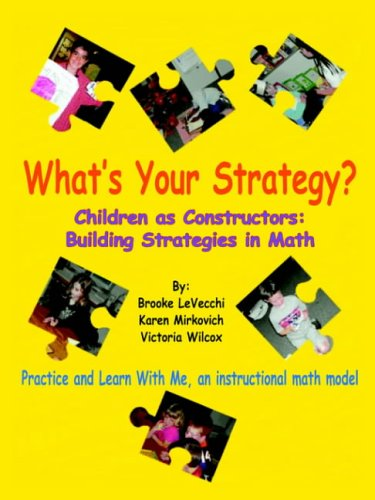 What's Your Strategy?: Children as Constructors: Building Strategies in Math
