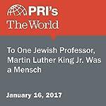To One Jewish Professor, Martin Luther King Jr. Was a Mensch | Lidia Jean Kott
