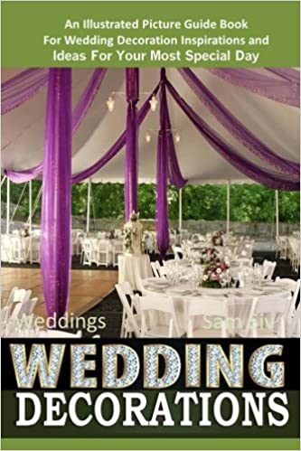 Weddings Wedding Decorations An Illustrated Picture Guide Book For
