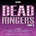 Dead Ringers: Series 15: The BBC Radio 4 Impressions Show Radio/TV Program by Tom Jamieson, Nev Fountain Narrated by Jon Culshaw, Jan Ravens, Duncan Wisbey, Lewis Macleod, Debra Stephenson