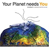 Your Planet Needs You: A Handbook for Creating the World You Want
