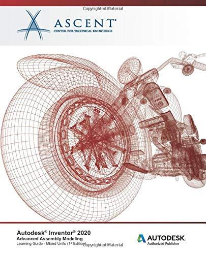 Autodesk Inventor 2020: Advanced Assembly Modeling (Mixed Units): Autodesk Authorized Publisher