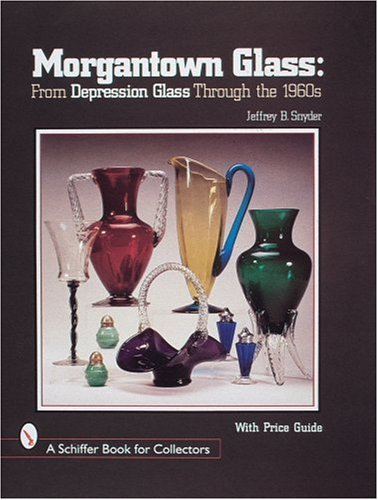 Morgantown Glass: From Depression Glass Through the 1960s (Schiffer Book for Collectors)