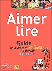 Aimer lire : Guide pour aider les enfants à devenir lecteurs