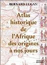 Atlas historique de l'Afrique des origines à nos jours par Lugan