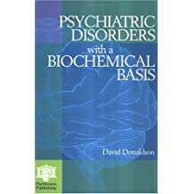 Psychiatric Disorders with a Biochemical Basis: Including Pharmacology, Toxicology and Nutritional Aspects